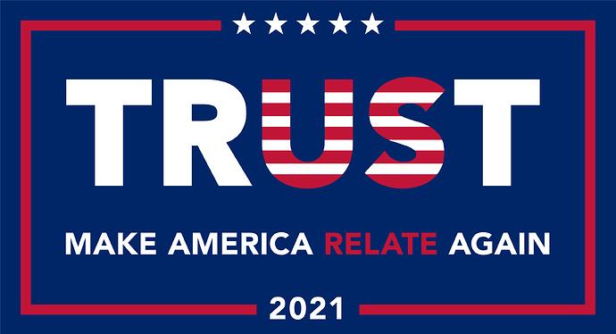 TRUST - make America relate again